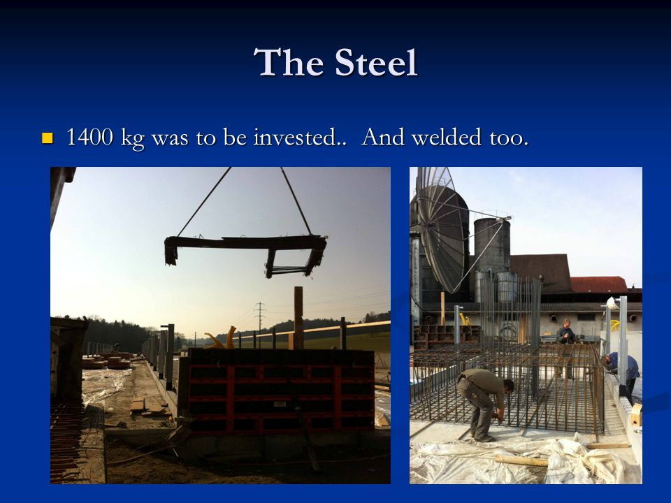 The Steel 1400 kg was to be invested.. And welded too.