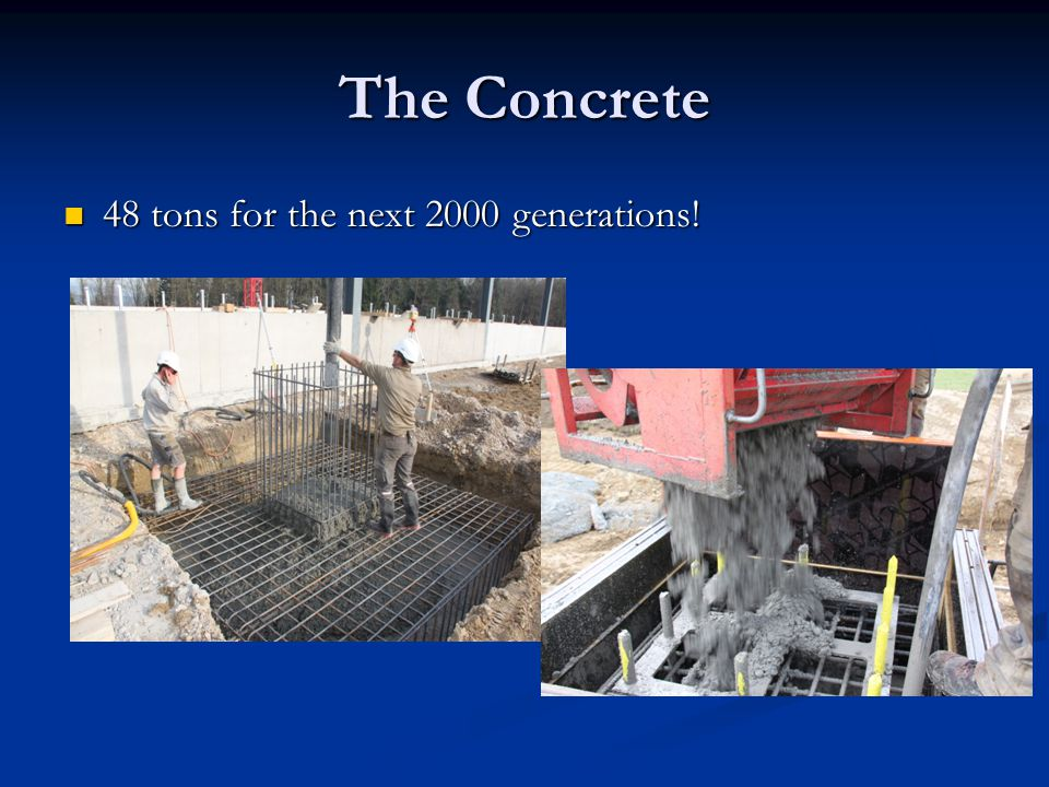 The Concrete 48 tons for the next 2000 generations!