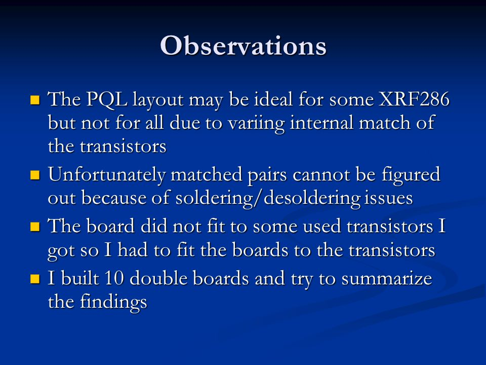 Observations The PQL layout may be ideal for some XRF286 but not for all due to variing internal match of the transistors.