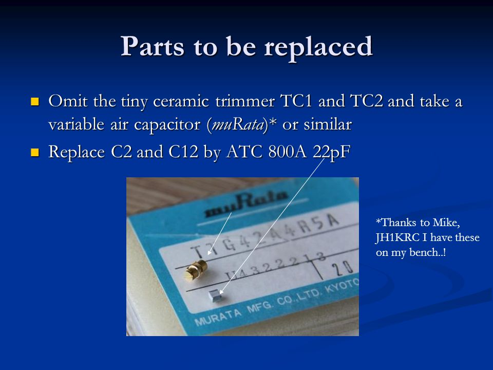 Parts to be replaced Omit the tiny ceramic trimmer TC1 and TC2 and take a variable air capacitor (muRata)* or similar.