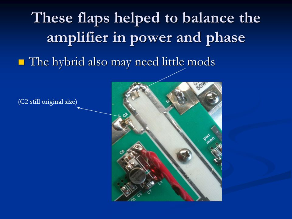 These flaps helped to balance the amplifier in power and phase