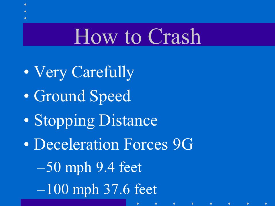 How to Crash Very Carefully Ground Speed Stopping Distance