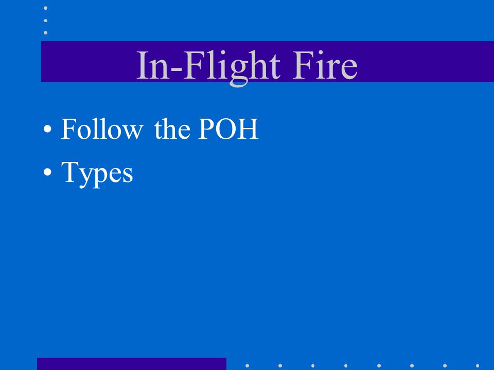 In-Flight Fire Follow the POH Types