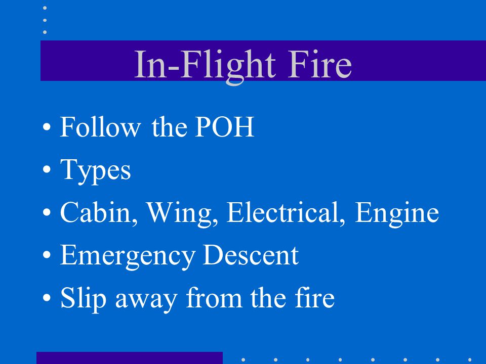 In-Flight Fire Follow the POH Types Cabin, Wing, Electrical, Engine