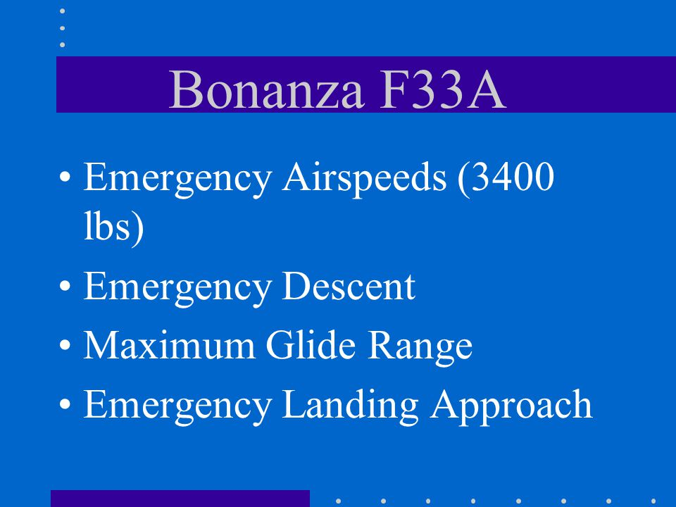 Bonanza F33A Emergency Airspeeds (3400 lbs) Emergency Descent