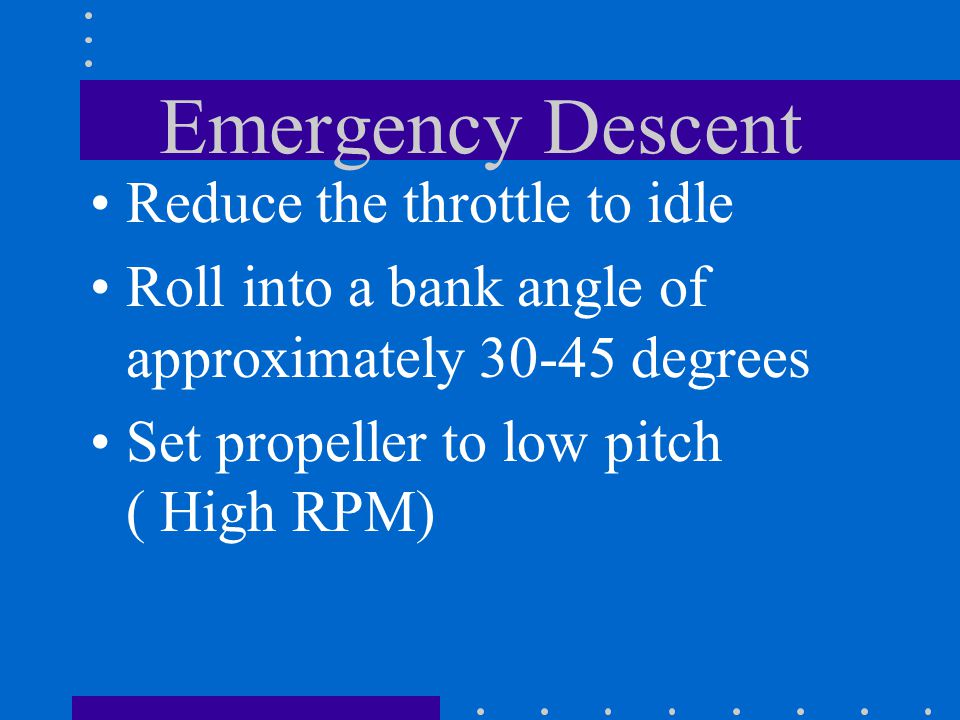 Emergency Descent Reduce the throttle to idle