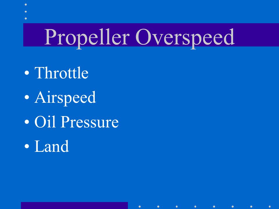 Propeller Overspeed Throttle Airspeed Oil Pressure Land