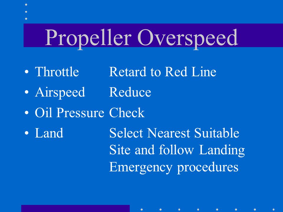 Propeller Overspeed Throttle Retard to Red Line Airspeed Reduce