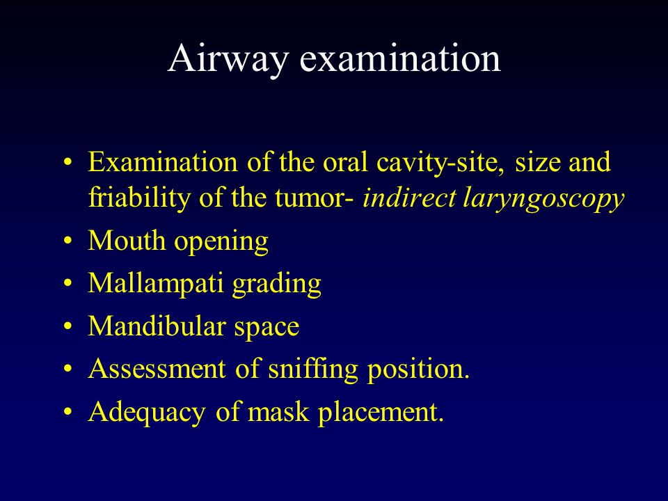 Airway examination Examination of the oral cavity-site, size and friability of the tumor- indirect laryngoscopy.