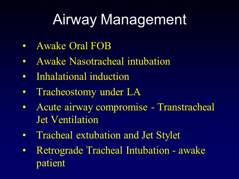 Airway Management Awake Oral FOB Awake Nasotracheal intubation