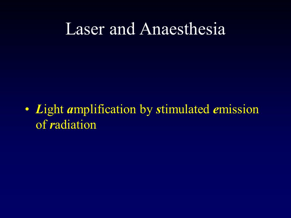 Laser and Anaesthesia Light amplification by stimulated emission of radiation