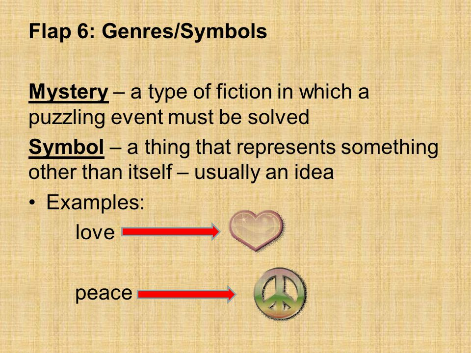 Flap 6: Genres/Symbols Mystery – a type of fiction in which a puzzling event must be solved.