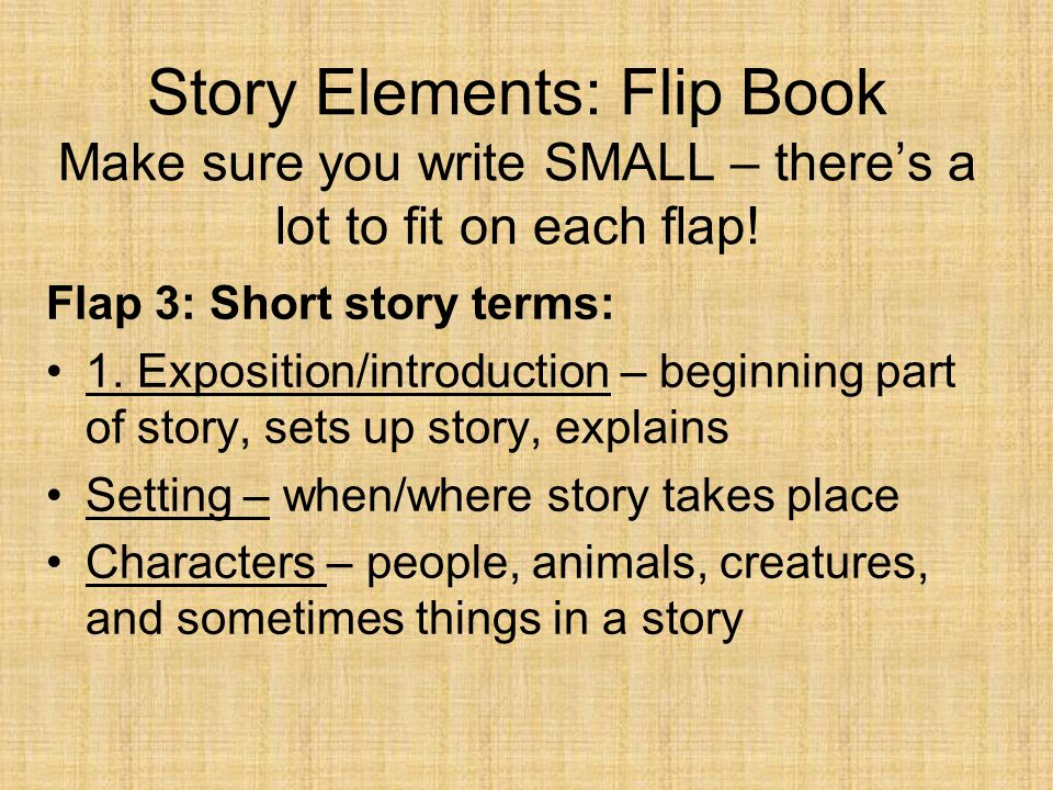 Story Elements: Flip Book Make sure you write SMALL – there's a lot to fit on each flap!