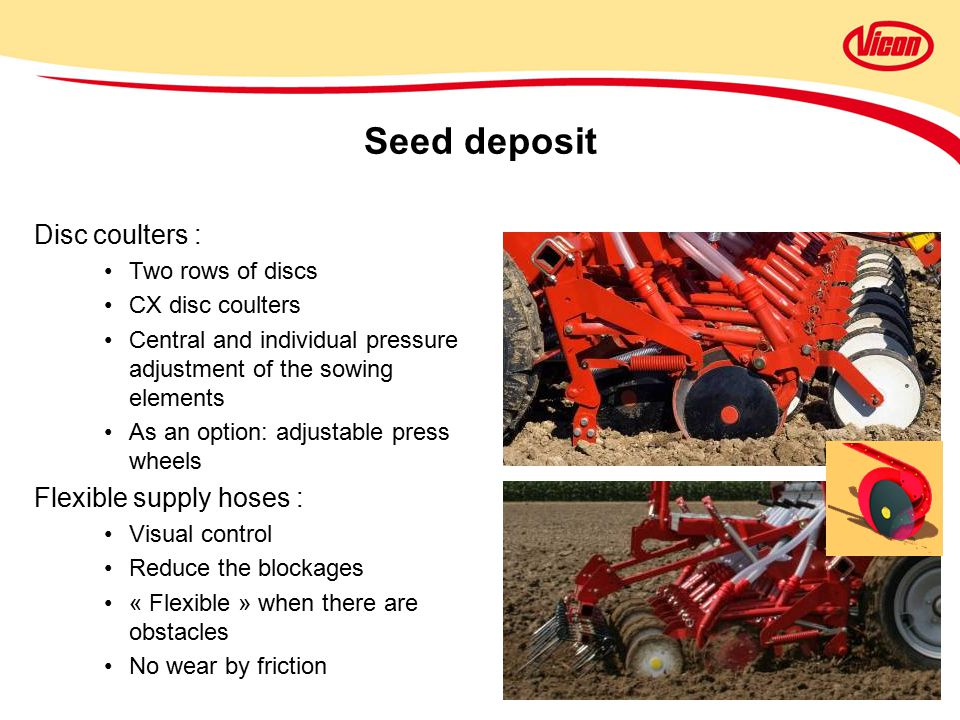 Seed deposit Disc coulters : Flexible supply hoses : Two rows of discs