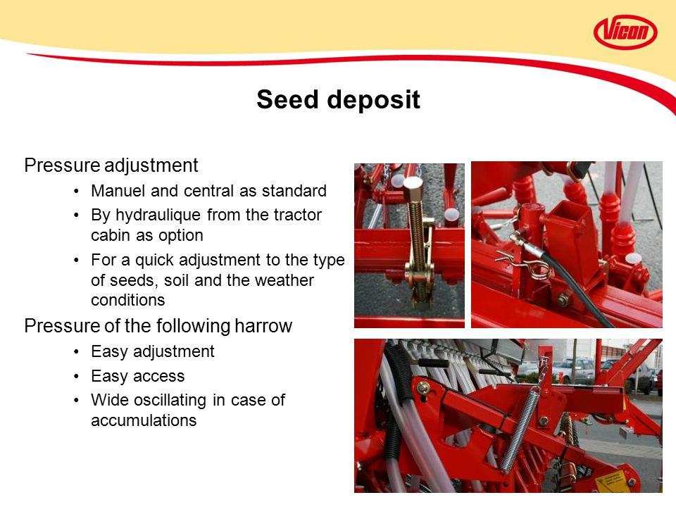 Seed deposit Pressure adjustment Pressure of the following harrow