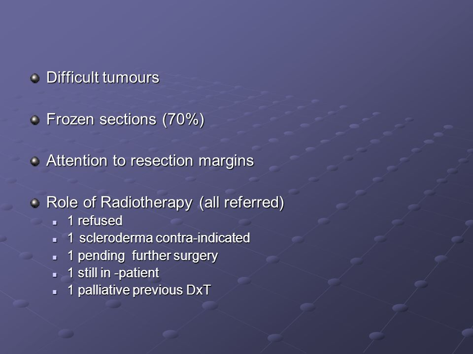 Attention to resection margins Role of Radiotherapy (all referred)