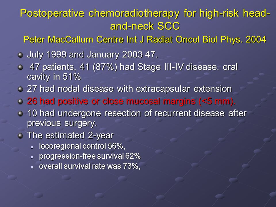 Postoperative chemoradiotherapy for high-risk head-and-neck SCC Peter MacCallum Centre Int J Radiat Oncol Biol Phys. 2004