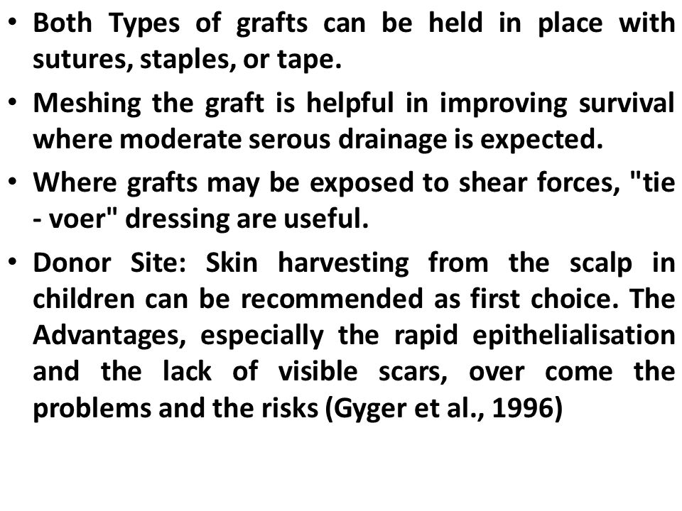 Both Types of grafts can be held in place with sutures, staples, or tape.