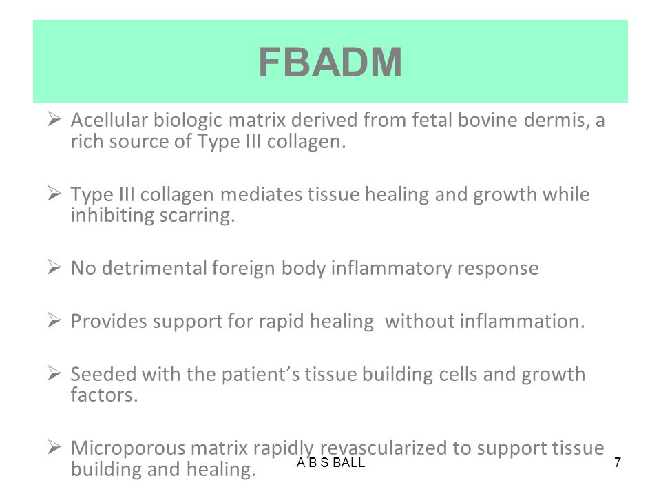 FBADM Acellular biologic matrix derived from fetal bovine dermis, a rich source of Type III collagen.
