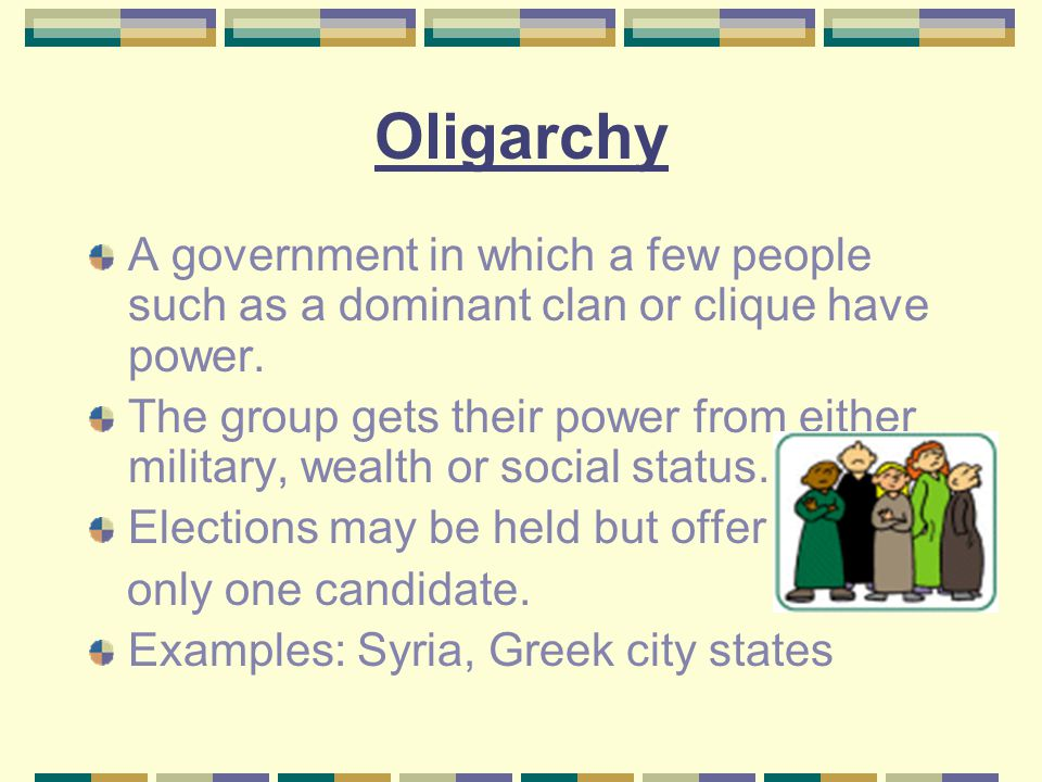 Oligarchy A government in which a few people such as a dominant clan or clique have power.