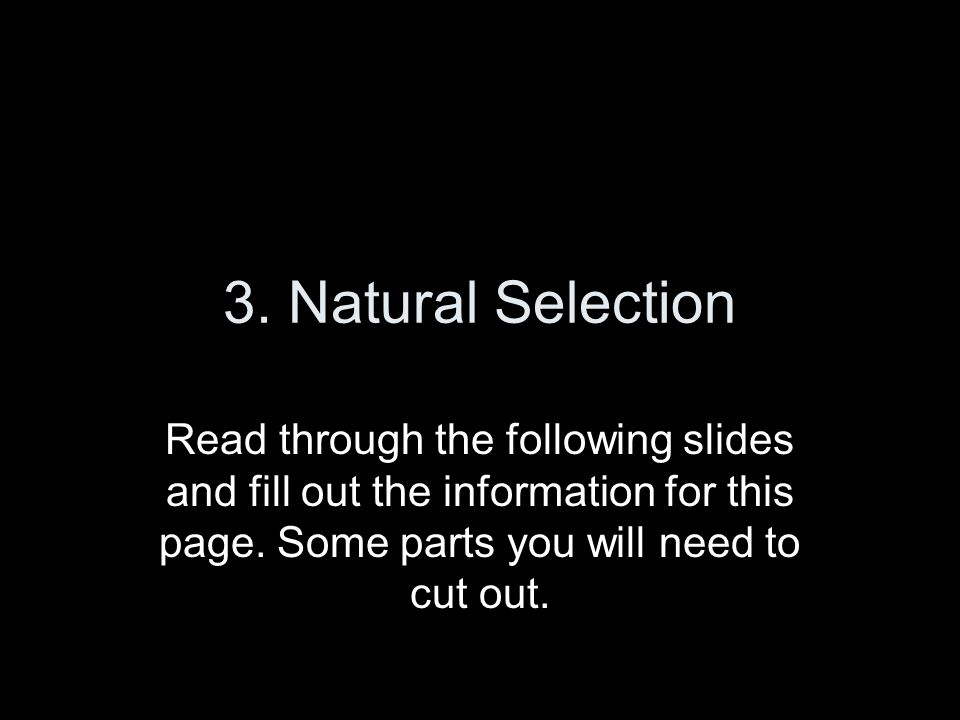 3. Natural Selection Read through the following slides and fill out the information for this page.