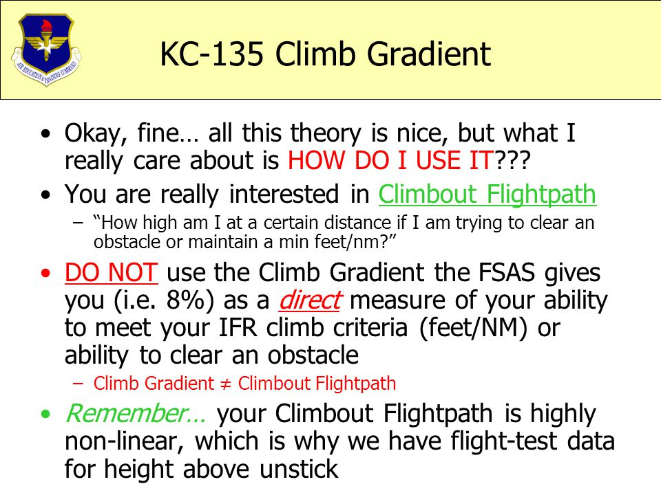 KC-135 Climb Gradient Okay, fine… all this theory is nice, but what I really care about is HOW DO I USE IT
