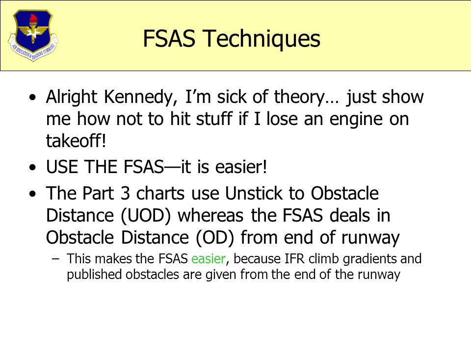 FSAS Techniques Alright Kennedy, I'm sick of theory… just show me how not to hit stuff if I lose an engine on takeoff!