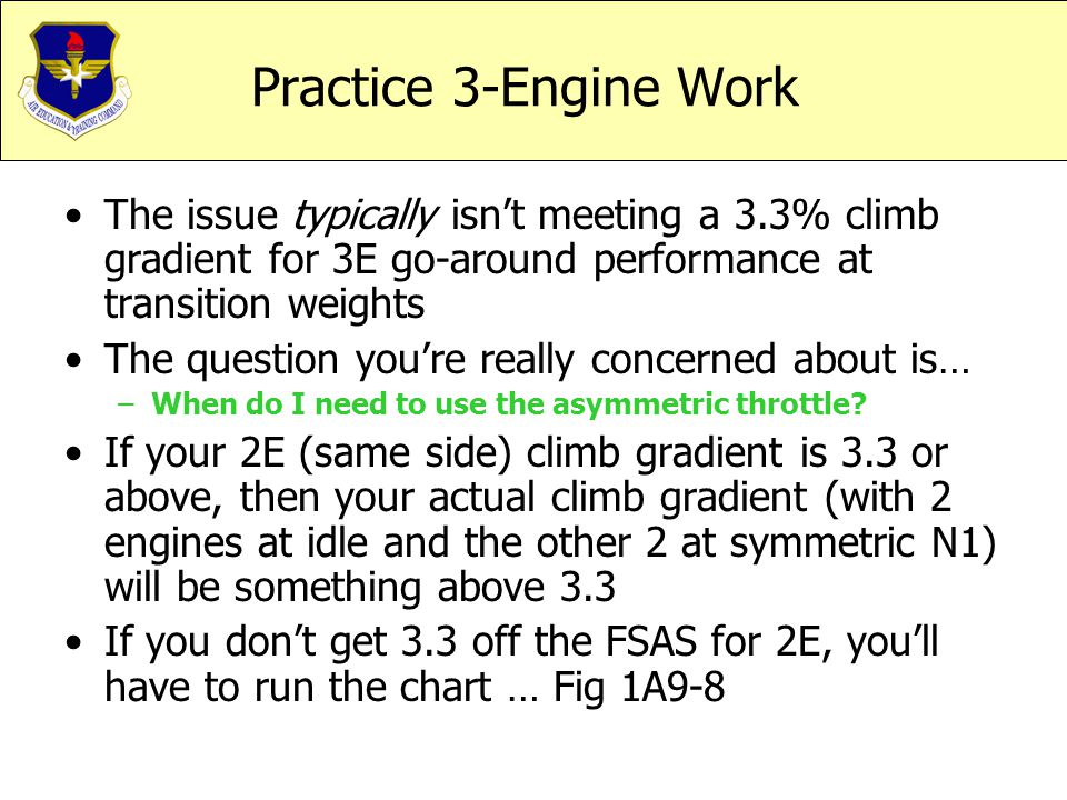 Practice 3-Engine Work The issue typically isn't meeting a 3.3% climb gradient for 3E go-around performance at transition weights.