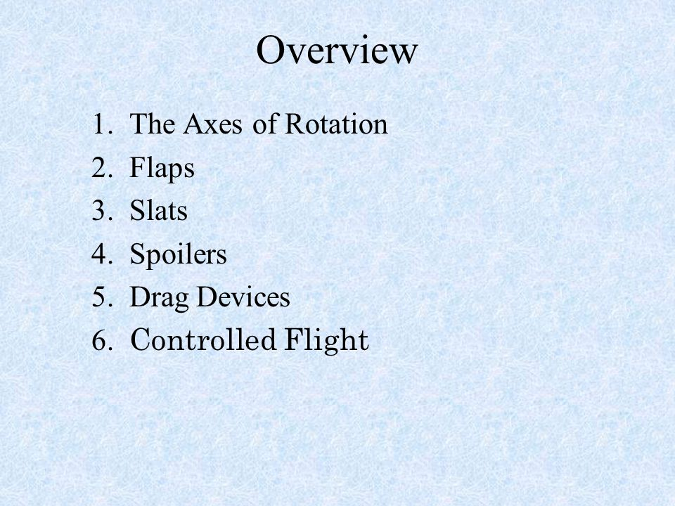 Overview 1. The Axes of Rotation 2. Flaps 3. Slats 4. Spoilers