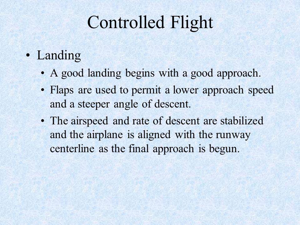Controlled Flight Landing A good landing begins with a good approach.