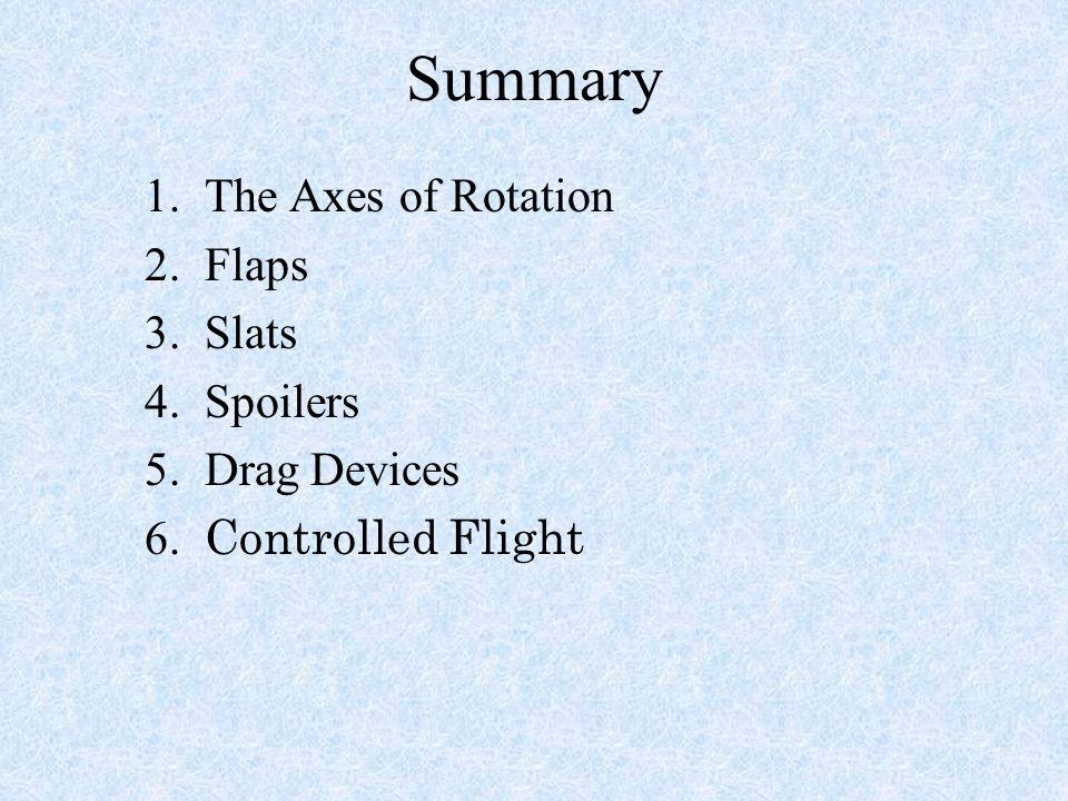 Summary 1. The Axes of Rotation 2. Flaps 3. Slats 4. Spoilers