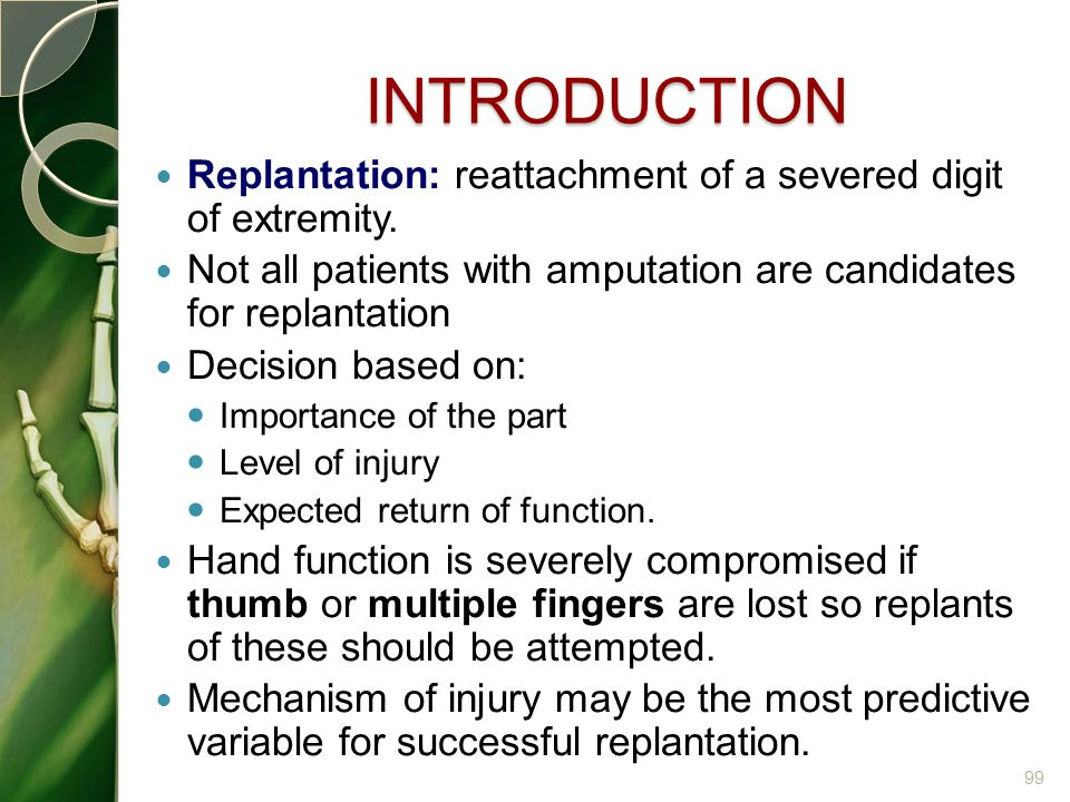 INTRODUCTION Replantation: reattachment of a severed digit of extremity. Not all patients with amputation are candidates for replantation.