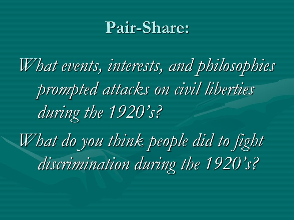 Pair-Share: What events, interests, and philosophies prompted attacks on civil liberties during the 1920's