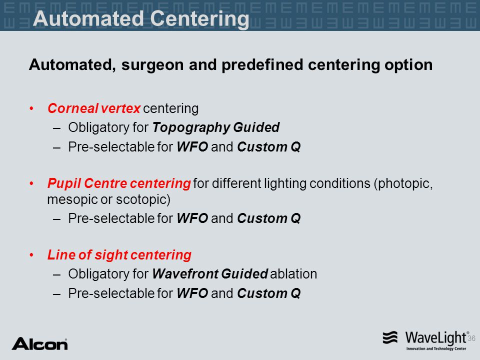 Automated Centering Automated, surgeon and predefined centering option