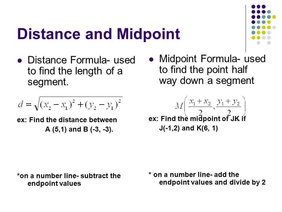 Distance and Midpoint Distance Formula- used to find the length of a segment. ex: Find the distance between.