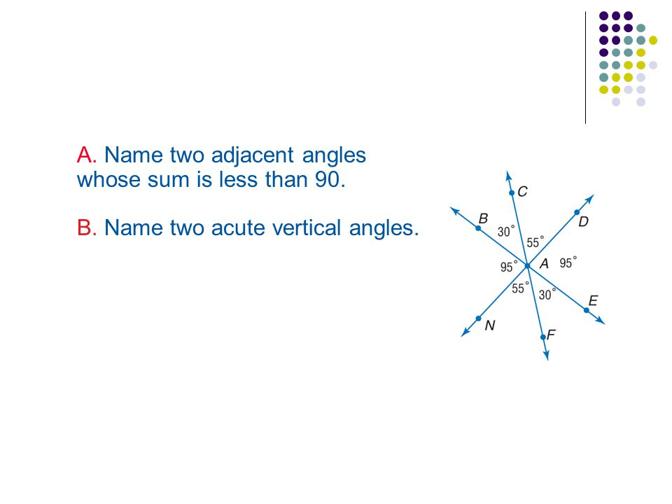 A. Name two adjacent angles whose sum is less than 90.