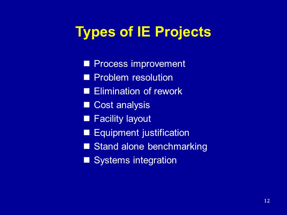 Types of IE Projects Process improvement Problem resolution