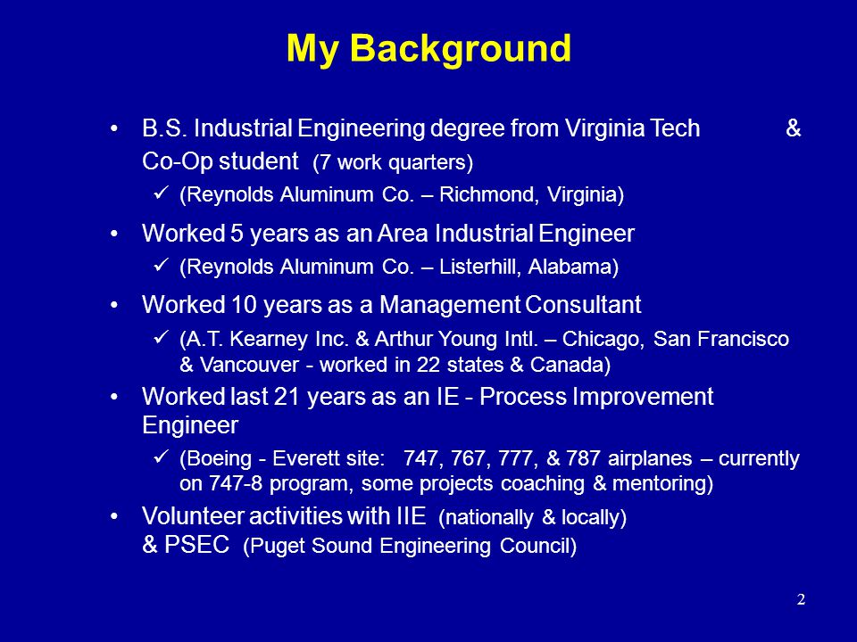 My Background B.S. Industrial Engineering degree from Virginia Tech & Co-Op student (7 work quarters)