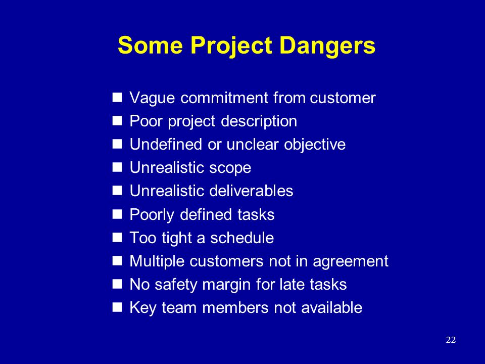 Some Project Dangers Vague commitment from customer