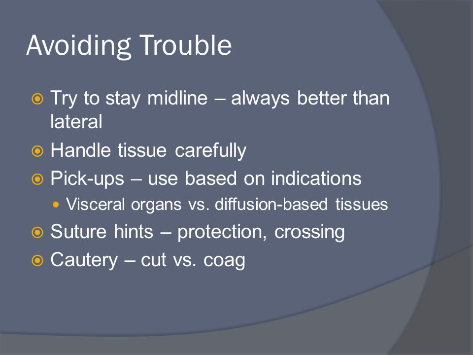 Avoiding Trouble Try to stay midline – always better than lateral