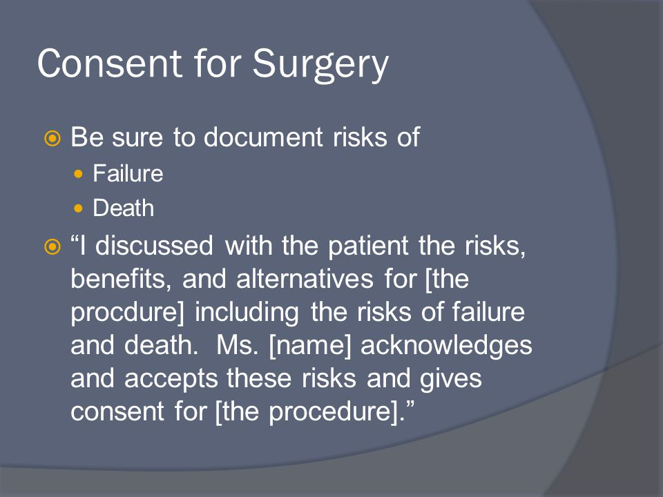 Consent for Surgery Be sure to document risks of