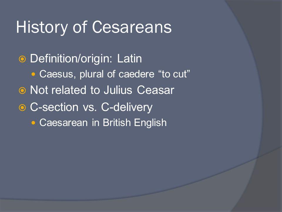 History of Cesareans Definition/origin: Latin