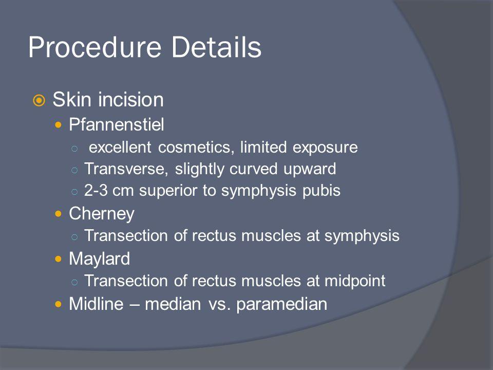 Procedure Details Skin incision Pfannenstiel Cherney Maylard