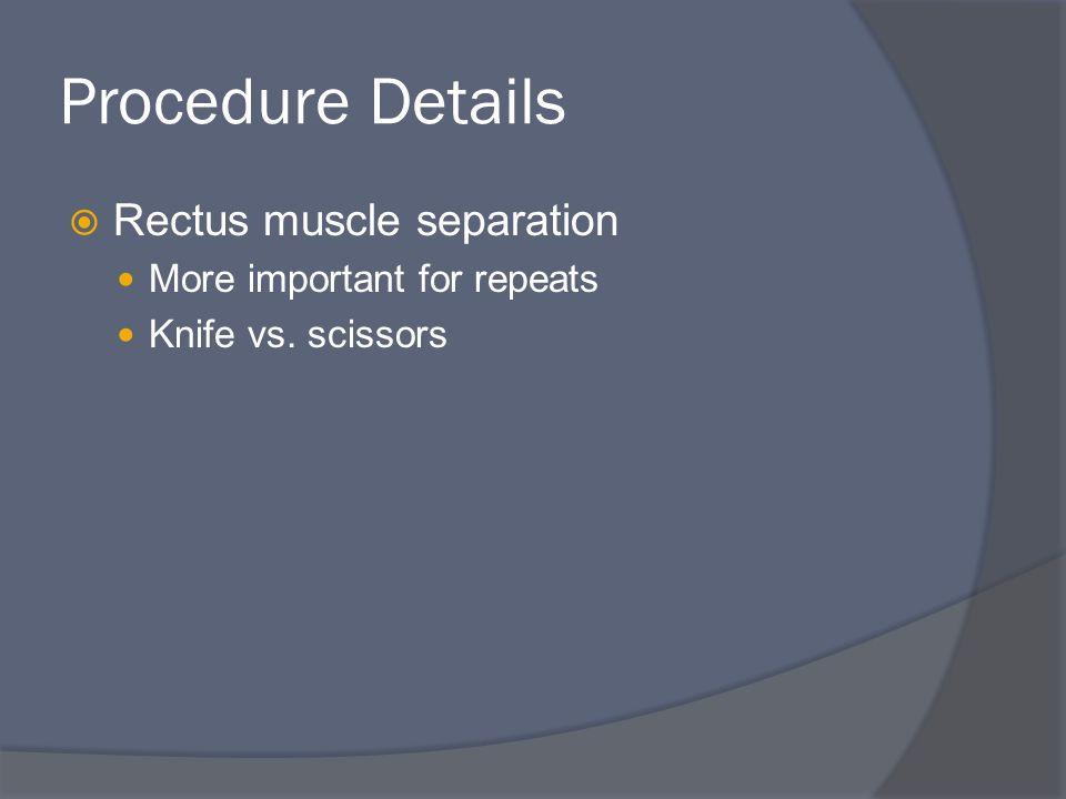 Procedure Details Rectus muscle separation More important for repeats