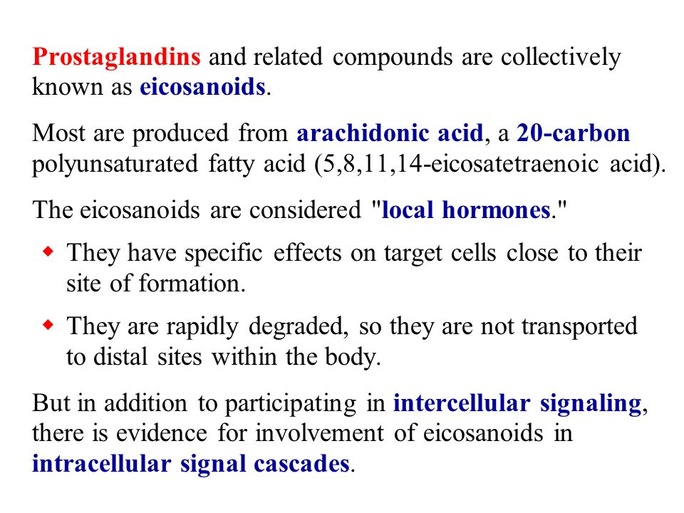 Prostaglandins and related compounds are collectively known as eicosanoids.