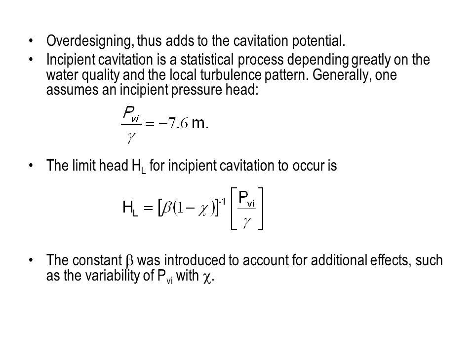 Overdesigning, thus adds to the cavitation potential.
