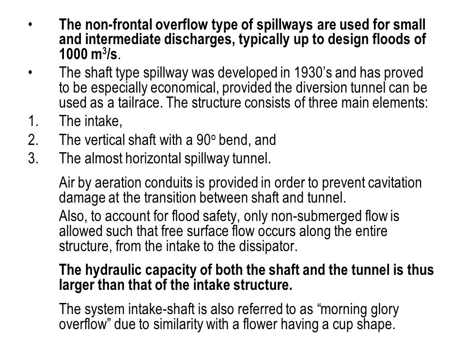 The non-frontal overflow type of spillways are used for small and intermediate discharges, typically up to design floods of 1000 m3/s.