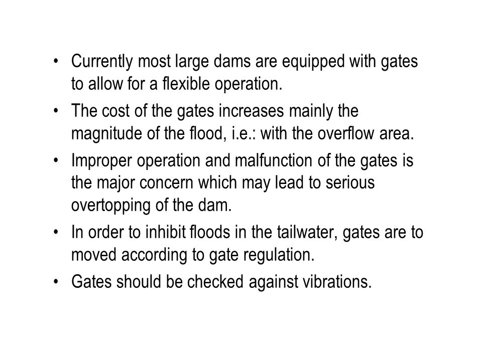 Currently most large dams are equipped with gates to allow for a flexible operation.