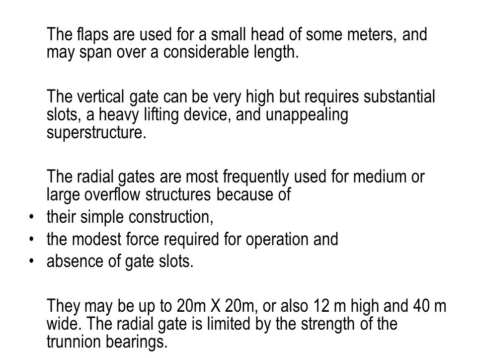The flaps are used for a small head of some meters, and may span over a considerable length.