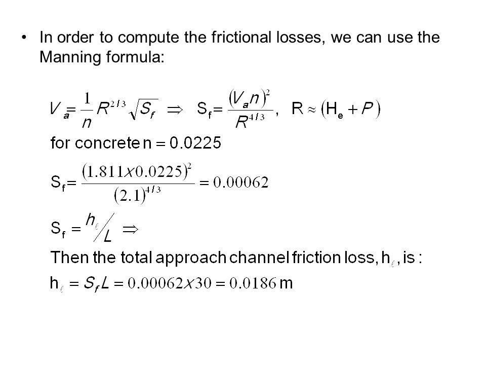 In order to compute the frictional losses, we can use the Manning formula: